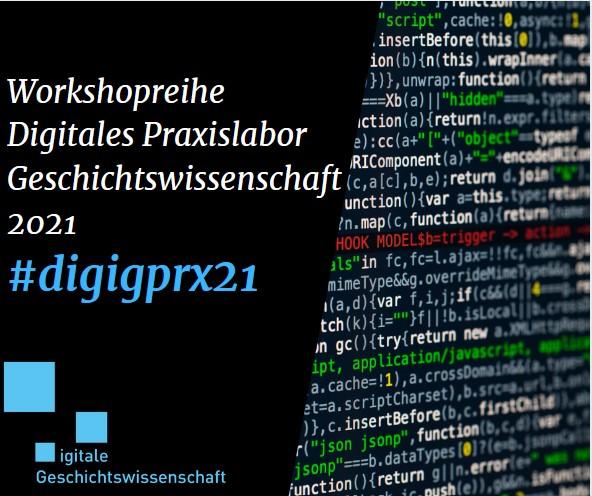 """Workshopreihe """"Digitales Praxislabor Geschichtswissenschaft"""" #digigprx21"""
